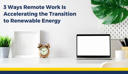 3 Ways Remote Work Is Accelerating the Transition to Renewable Energy